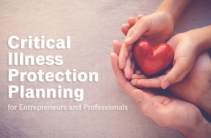 An image of two hands holding a red heart-shaped object. Beside the hands it says critical illness protection planning for entrepreneurs and professionals