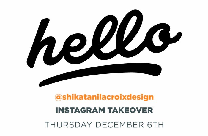 Hello followed by @shikatanilacroixdesign followed by Instagram Takeover followed by Thursday December 6th